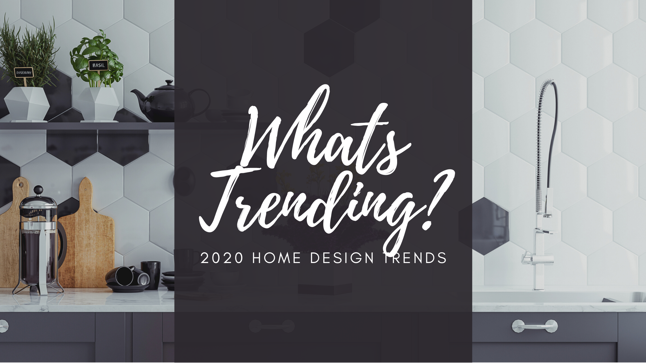 Whats trending? 2020 home design trends